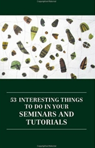 53 INTERESTING THINGS TO DO IN YOUR SEMINARS AND TUTORIALS by Hannah Strawson