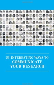 53 INTERESTING WAYS TO COMMUNICATE YOUR RESEARCH by Irenee Daly and Aoife Trophy Haney