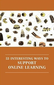 53 INTERESTING WAYS TO SUPPORT ONLINE LEARNING by Rhona Sharpe