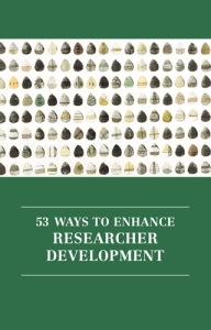 53 WAYS TO ENHANCE RESEARCHER DEVELOPMENT by Robber Daley, Kay Guccione and Dr.Steve Hutchinson