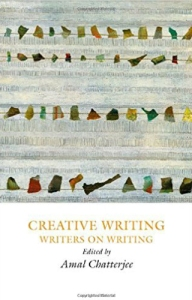 CREATIVE WRITING: WRITERS ON WRITING by Amal Chatterjee