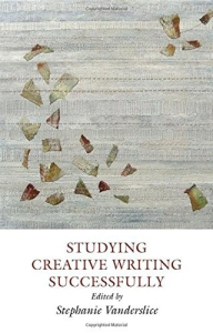 STUDYING CREATIVE WRITING SUCCESSFULLY by Stephanie Vanderslice